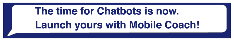 The time for chatbots is now. Launch yours with Mobile Coach.